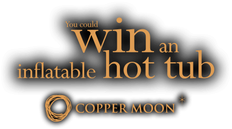 Enter for a chance to WIN an inflatable hot tub from Copper Moon.